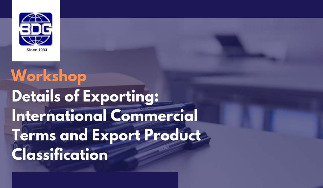 Workshop:  Details of Exporting- International Commercial Terms and Export Product Classification